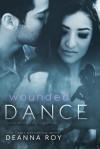 Wounded Dance - Deanna Roy