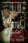 Dearest Bloodiest Elizabeth: Book II: The Confession of Mr Darcy, Vampire - Colette L. Saucier, Dawné Dominique
