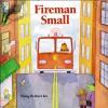 Fireman Small - Wong Herbert Yee, Robert Saoud, Houghton Mifflin Harcourt Publishing Company