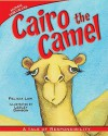 Cairo the Camel: A Tale of Responsibility - Felicia Law, Lesley Danson