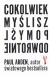 Cokolwiek myslisz, pomyśl odwrotnie - Paul Arden