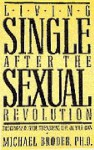 Living Single After the Sexual Revolution: The Complete Guide to Enjoying Life on Your Own - Michael S. Broder, Edward Claflin