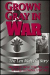 Grown Gray in War: The Len Maffioli Story - Bruce H. Norton