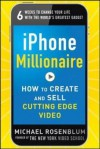 Iphone Millionaire: How to Create and Sell Cutting-Edge Vidiphone Millionaire: How to Create and Sell Cutting-Edge Video EO - Michael Rosenblum, Rosenblum