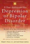 If Your Adolescent Has Depression or Bipolar Disorder: An Essential Resource for Parents (Adolescent Mental Health Initiative) - Dwight L. Evans, Linda Wasmer Andrews