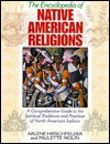 The Encyclopedia of Native American Religions: A Comprehensive Guide to the Spiritual Traditions and Practices of North American Indians - Arlene Hirschfelder, Paulette Molin