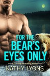 For the Bear's Eyes Only (Grizzlies Gone Wild) - Kathy Lyons