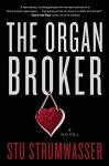 The Organ Broker: A Novel - Stu Strumwasser