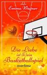 Die Liebe ist (k)ein Basketballspiel: Overtime - Emma Wagner
