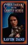 Cyrus Darian and the Ghastly Horde (Cyrus Darian #2) - Raven Dane