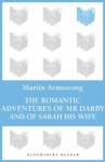 The Romantic Adventures of Mr. Darby and of Sarah His Wife (Bloomsbury Reader) - Martin Armstrong