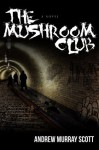 The Mushroom Club - Andrew Murray Scott