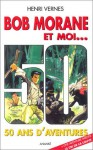 Bob Morane et moi : 50 ans d'aventures; Le cri de la louve (Bob Morane, #190) - Henri Vernes