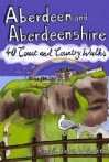 Aberdeen and Aberdeenshire: 40 Coast and Country Walks - Paul Webster
