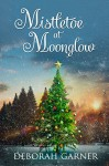 Mistletoe at Moonglow - Deborah Garner