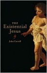 The Existential Jesus - John Carroll