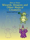How to Draw Wizards, Dragons and Other Magical Creatures - Barbara Soloff Levy