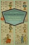 De Mexicanos, Como la Loteria: Anecdotas Que Marcan su Lugar en la Historia - Guadalupe Loaeza