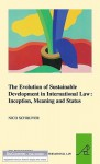 The Evolution of Sustainable Development in International Law: Inception, Meaning and Status - Nico Schrijver