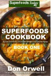 Superfoods Cookbook: Book One: Over 75 Recipes of Quick & Easy, Low Fat, Gluten Free, Wheat Free, Low Cholesterol, Whole Foods Superfoods for Weight Loss ... cookbook - weight loss plan for women 29) - Don Orwell