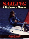 Sailing: A Beginners Manual - John Driscoll