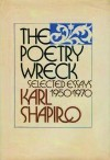 The Poetry Wreck: Selected Essays, 1950-1970 - Karl Shapiro