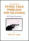 Patrol Field Problems And Solutions: 847 Field Situations - Harry W. More, John Paul Kenney