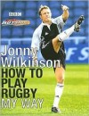 Jonny's Hotshots: How to Play Rugby My Way - Jonny Wilkinson, Mark Souster