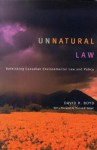 Unnatural Law: Rethinking Canadian Environmental Law and Policy - David R. Boyd, Thomas R Berger