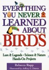 Everything You Never Learned about Birds - Rebecca Rupp