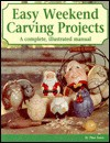 Easy Weekend Carving Projects: A Complete, Illustrated Manual - Tina Toney