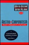 Austro-Corporatism: Past, Present, Future - Anton Pelinka, Günter Bischof