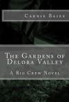 The Gardens of Delora Valley (A Rio Crew Novel, #3) - Carrie Baize