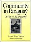 Community in Paraguay: A Visit to the Bruderhof - Bob Wagoner, Shirley Wagoner, Hutterian Brethren Staff, Leslie Holland, Donald B. Kraybill