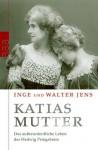 Katias Mutter: das ausserordentliche Leben der Hedwig Pringsheim - Inge Jens, Walter Jens