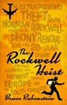 The Rockwell Heist: The extraordinary theft of seven Norman Rockwell paintings and a phony Renoir-and the 20-year chase for their recovery from the Midwest through Europe and South America - Bruce Rubenstein