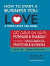 How To Start a Business You Love AND That Loves You Back: Get Clear on Your Purpose & Passion (Part of the Love-Based Business Series) - Michele PW (Pariza Wacek)