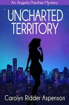Uncharted Territory: An Angela Panther Mystery Book Three (The Angela Panther Mystery Series) - Carolyn Ridder Aspenson
