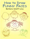 How to Draw Funny Faces - Barbara Soloff Levy