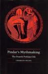Pindar's Mythmaking: The Fourth Pythian Ode - Charles Segal, Pindar