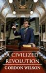 A Civilized Revolution:: Meeting Tomorrow's Challenge With the Progressive Democratic Alliance - Gordon Wilson