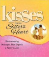 Kisses from a Sister's Heart: Heartwarming Messages that Express a Sister's Love - Howard Books Staff, Howard Books