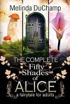The Complete Fifty Shades of Alice: A Fairy Tale for Adults (The Fifty Shades of Alice Trilogy) - Melinda DuChamp