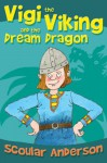 Vigi the Viking and the Dream Dragon - Scoular Anderson, Scoular Anderson