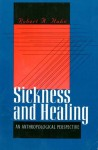 Sickness and Healing: An Anthropological Perspective - Robert A. Hahn, Hahn, Robert A. Hahn, Robert A.