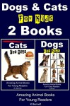 Dogs & Cats For Kids - 2 Books (Amazing Animal Books For Young Readers Book 13) - K. Bennett, John Davidson, Mendon Cottage Books