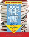 Jeff Herman's Guide to Book Publishers, Editors, and Literary Agents, 22E: Who They Are! What They Want! How to Win Them Over! - Jeff Herman