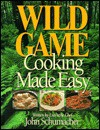 Wild Game Cooking Made Easy - John Schumacher