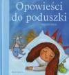 Opowieści do poduszki - Agnieszka Żelewska, Wojciech Widłak