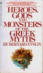 Heroes, Gods and Monsters of the Greek Myths - Bernard Evslin